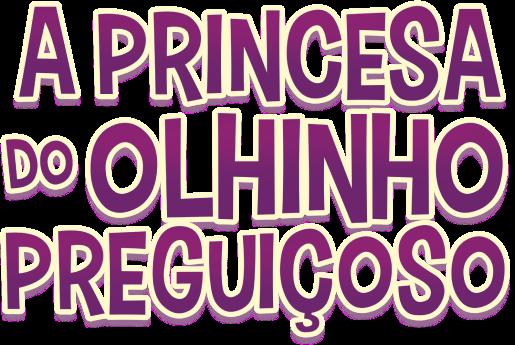 A Princesa do Olhinho Preguiçoso